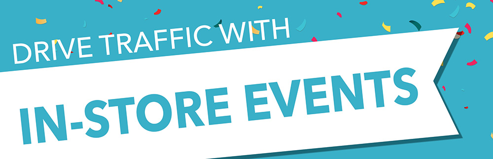 Drive Traffic with in store events!